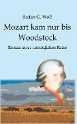 Cover-Bild zu Wolf, Stefan G.: Mozart kam nur bis Woodstock (eBook)