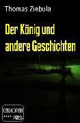 Cover-Bild zu Ziebula, Thomas: Der König und andere Geschichten (eBook)