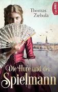 Cover-Bild zu Ziebula, Thomas: Die Hure und der Spielmann (eBook)