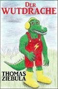 Cover-Bild zu Ziebula, Thomas: Der Wutdrache (eBook)