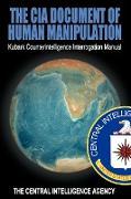 Cover-Bild zu The Central Intelligence Agency (Hrsg.): The CIA Document of Human Manipulation: Kubark Counterintelligence Interrogation Manual