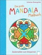 Cover-Bild zu Rosengarten, Johannes: Das große Mandala Malbuch: Zauberwelten zum Entspannen