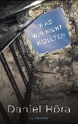 Cover-Bild zu Höra, Daniel: Was wir nicht wollten (eBook)