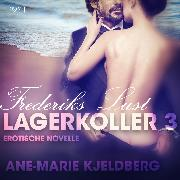 Cover-Bild zu Lagerkoller 3 - Frederiks Lust: Erotische Novelle (Audio Download) von Kjeldberg, Ane-Marie