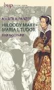 Cover-Bild zu Panzer, Marita A.: Bloody Mary - Maria I. Tudor