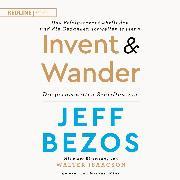 """Cover-Bild zu Invent and Wander - Das Erfolgsrezept """"Erfinden und die Gedanken schweifen lassen"""" (Audio Download) von Bezos, Jeff"""