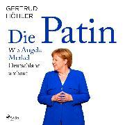 Cover-Bild zu Die Patin - Wie Angela Merkel Deutschland umbaut (Audio Download) von Höhler, Gertrud