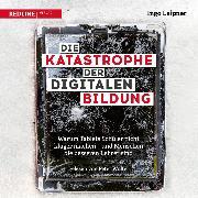 Cover-Bild zu Die Katastrophe der digitalen Bildung (Audio Download) von Leipner, Ingo