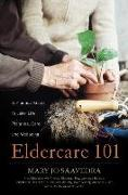 Cover-Bild zu Saavedra, Mary Jo: Eldercare 101: A Practical Guide to Later Life Planning, Care, and Wellbeing