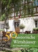 Cover-Bild zu 50 historische Wirtshäuser in Unterfranken von Faber, Annette