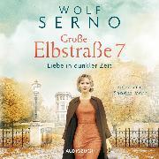 Cover-Bild zu Große Elbstraße 7 - Liebe in dunkler Zeit (ungekürzt) (Audio Download) von Serno, Wolf