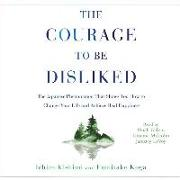 Cover-Bild zu Kishimi, Ichiro: The Courage to Be Disliked: How to Free Yourself, Change Your Life, and Achieve Real Happiness