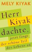 Cover-Bild zu Kiyak, Mely: Herr Kiyak dachte, jetzt fängt der schöne Teil des Lebens an
