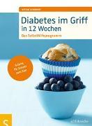 Cover-Bild zu Diabetes im Griff in 12 Wochen von Schobert, Astrid