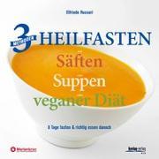 Cover-Bild zu 3 Methoden Heilfasten mit Säften oder Suppen oder veganer Diät von Rossori, Elfriede