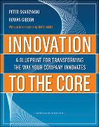 Cover-Bild zu Innovation to the Core: A Blueprint for Transforming the Way Your Company Innovates von Skarzynski, Peter