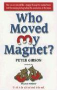Cover-Bild zu Who Moved My Magnet? von Gibson, Peter