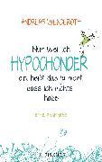 Cover-Bild zu Nur weil ich Hypochonder bin, heißt das ja nicht, dass ich nichts habe