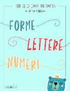 Cover-Bild zu Libro da colorare per bambini: Forme Lettere Numeri: Da 1 a 4 anni: Un libro di attività divertente per bambini in età prescolare e scolare