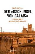 Cover-Bild zu Agier, Michel: Der »Dschungel von Calais« (eBook)