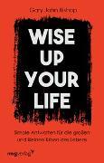 Cover-Bild zu Bishop, Gary John: Wise up your life