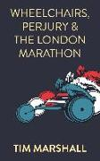 Cover-Bild zu Wheelchairs, Perjury and the London Marathon (eBook) von Marshall, Tim