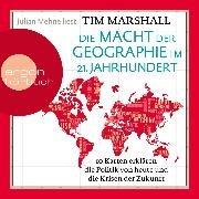 Cover-Bild zu Die Macht der Geographie im 21. Jahrhundert - 10 Karten erklären die Politik von heute und die Krisen der Zukunft (Ungekürzt) (Audio Download) von Marshall, Tim