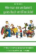 Cover-Bild zu Wie man ein verdammt gutes Buch veröffentlicht! (eBook) von Meier, Martina