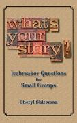 Cover-Bild zu Shireman, Cheryl: What's Your Story? Icebreaker Questions for Small Groups (eBook)