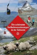 Cover-Bild zu Die schönsten Seilbahnwanderungen in der Schweiz von Coulin, David