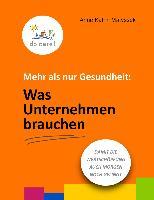 Cover-Bild zu Mehr als nur Gesundheit: Was Unternehmen brauchen (eBook) von Matyssek, Anne Katrin