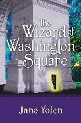 Cover-Bild zu Yolen, Jane: The Wizard of Washington Square (eBook)