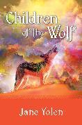 Cover-Bild zu Yolen, Jane: Children of the Wolf (eBook)