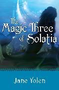 Cover-Bild zu Yolen, Jane: The Magic Three of Solatia (eBook)