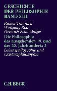 Cover-Bild zu Thurnher, Rainer: Bd. 13: Geschichte der Philosophie Bd. 13: Die Philosophie des ausgehenden 19. und des 20. Jahrhunderts 3: Lebensphilosophie und Existenzphilosophie - Geschichte der Philosophie