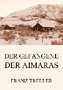 Cover-Bild zu Treller, Franz: Der Gefangene der Aimaras (eBook)