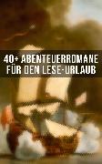Cover-Bild zu Gerstäcker, Friedrich: 40+ Abenteuerromane für den Lese-Urlaub (eBook)