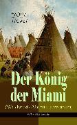 Cover-Bild zu Treller, Franz: Der König der Miami (Wildwest-Abenteuerroman) (eBook)