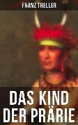 Cover-Bild zu Treller, Franz: Das Kind der Prärie (eBook)