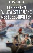 Cover-Bild zu Treller, Franz: Die besten Wildwestromane & Seegeschichten (eBook)