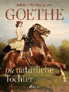 Cover-Bild zu Die natürliche Tochter (eBook) von Goethe, Johann Wolfgang von