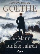 Cover-Bild zu Der Mann von fünfzig Jahren (eBook) von Goethe, Johann Wolfgang von
