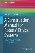 Cover-Bild zu Trappl, Robert (Hrsg.): A Construction Manual for Robots' Ethical Systems (eBook)
