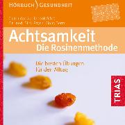 Cover-Bild zu Achtsamkeit: Die Rosinenmethode (Audio Download) von Derra, Claus