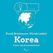 Cover-Bild zu Leifeld, Ulrich: Korea - Kultur und Kommunikation (Ungekürzt) (Audio Download)