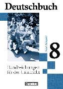 Cover-Bild zu Brenner, Gerd: Deutschbuch 8. Schuljahr. Neue Ausgabe. Handreichungen für den Unterricht