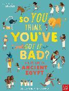 Cover-Bild zu British Museum: So You Think You've Got It Bad? A Kid's Life in Ancient Egypt von Strathie, Chae