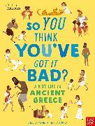 Cover-Bild zu British Museum: So You Think You've Got It Bad? A Kid's Life in Ancient Greece von Strathie, Chae