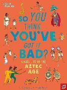 Cover-Bild zu British Museum: So You Think You've Got it Bad? A Kid's Life in the Aztec Age von Strathie, Chae