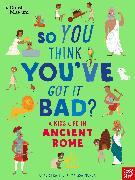 Cover-Bild zu British Museum: So You Think You've Got It Bad? A Kid's Life in Ancient Rome von Strathie, Chae